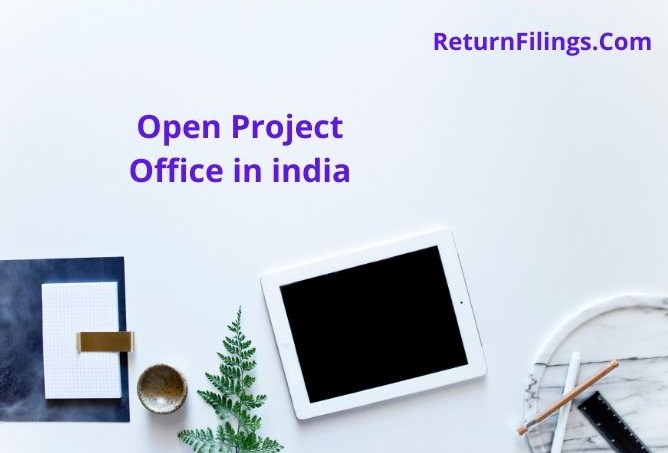 Invest in india, project office of foreign company, project office registration, project office in india rbi approval, tax return